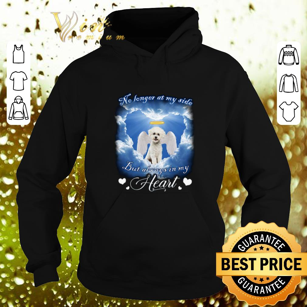 Bichon Frise Angel no longer at my side but always in my heart shirt