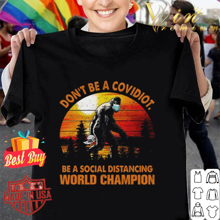 Bigfoot Don't Be Covidiot Be A Social Distancing World Champion Vintage shirt