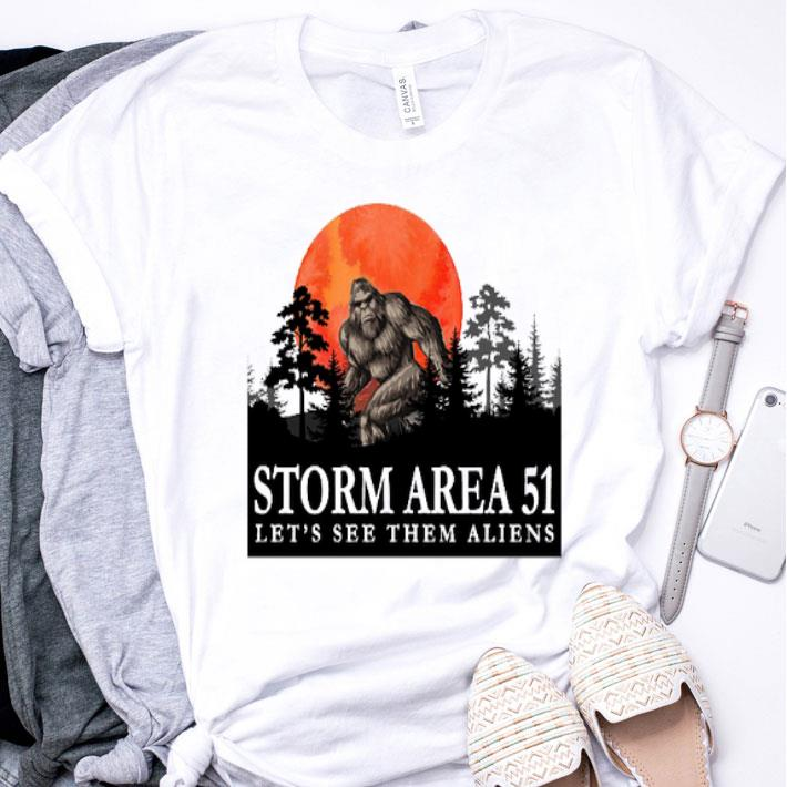 Bigfoot Storm Area 51 let's see them Aliens shirt