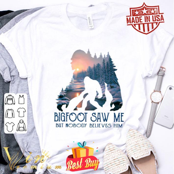 Bigfoot saw me but nobody believes him winter sunset shirt