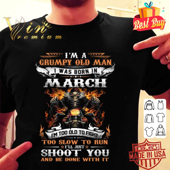 Biker skull i'm a grumpy old man i was born in march shoot you shirt