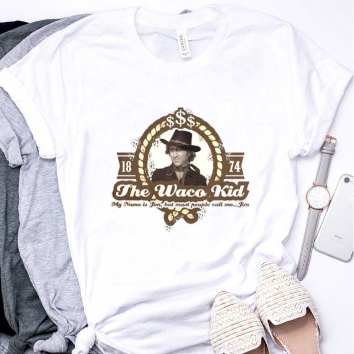 Blazing Saddles Jim The Waco Kid shirt