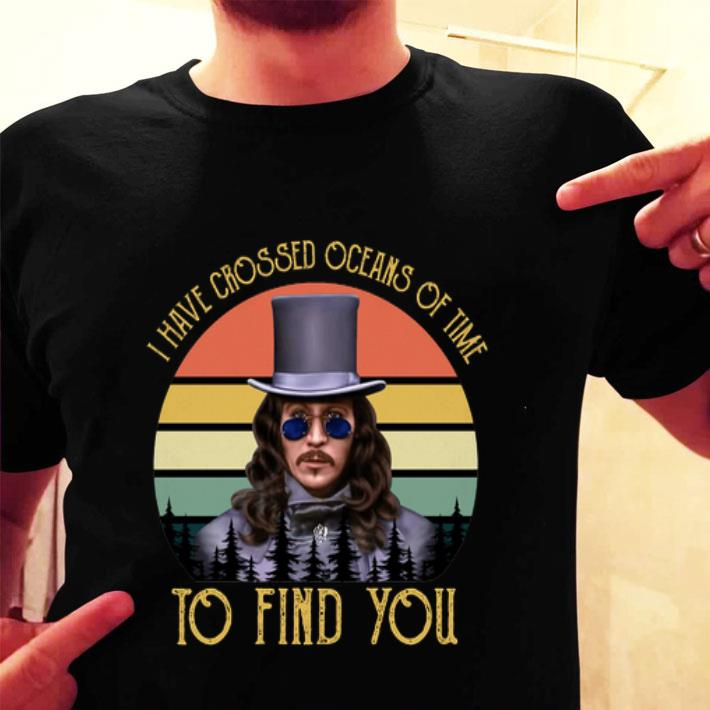 Bram Stoker's Dracula I have crossed oceans of time to find you shirt