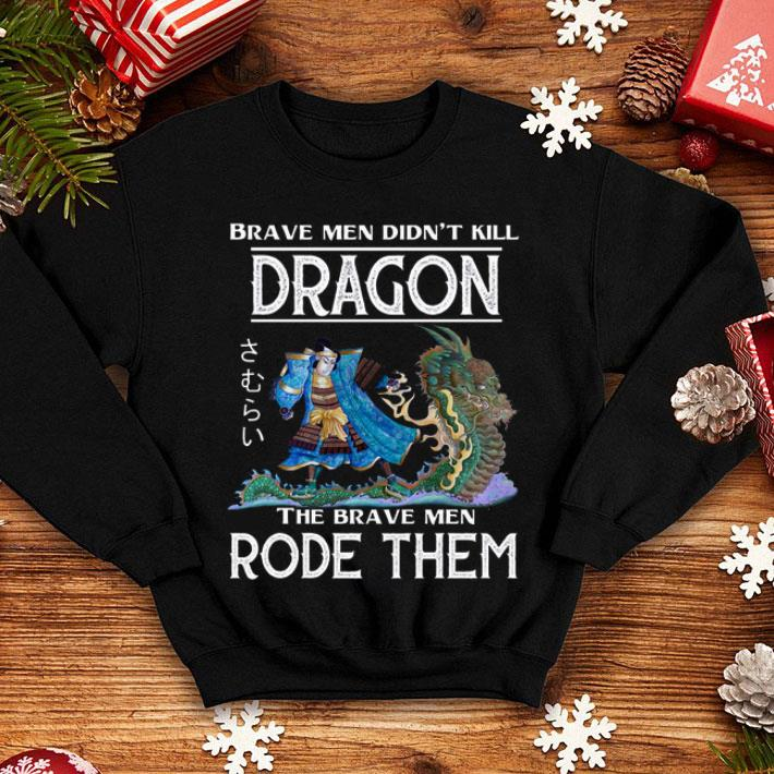 Brave men didn't kill dragon the brave men rode them shirt