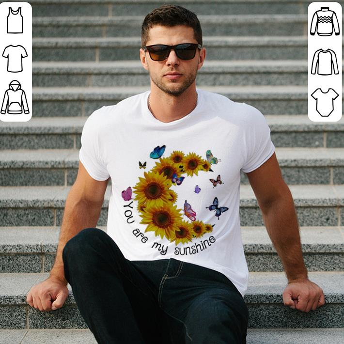 Butterfly You are my sunshine sunflower shirt