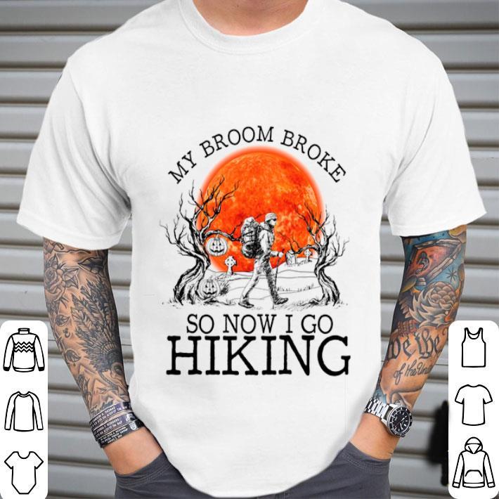 Camping My broom broke so now i go hiking sunset shirt