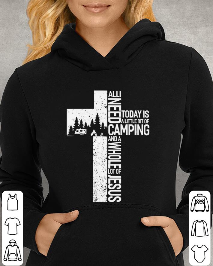 Camping all i need today is a little bit of camping and a whole lot of Jesus shirt