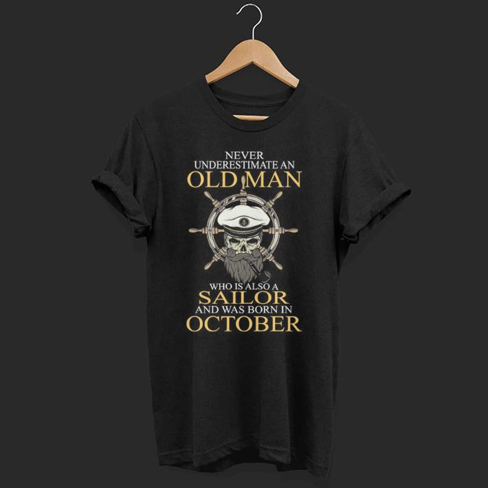 Captain Pirate Skull Never Underestimate An Old Man Who Is Also A Sailor And Was Born In October shirt