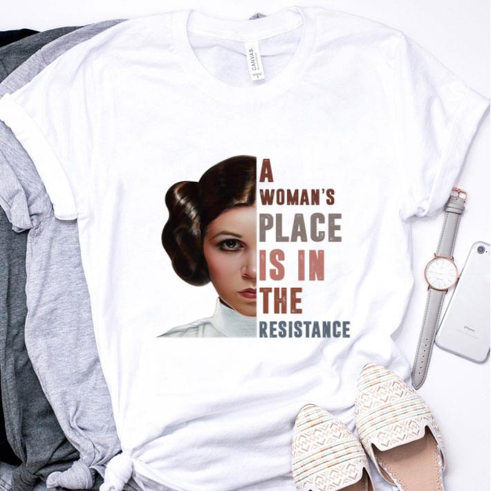 Carrie Fisher A woman's place is in the resistance shirt
