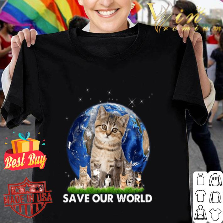 Cats Save Our World Earth shirt