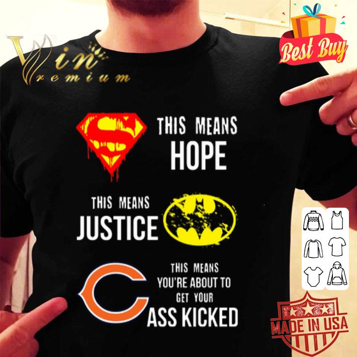 Chicago Bears Superman means hope Batman justice your ass kicked shirt