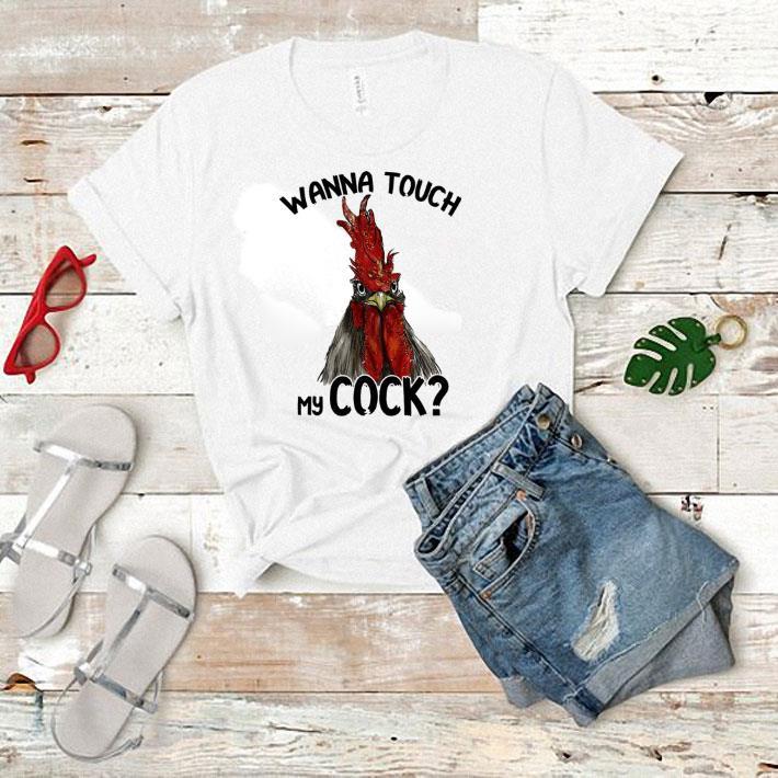 Chicken Wanna touch my cock shirt