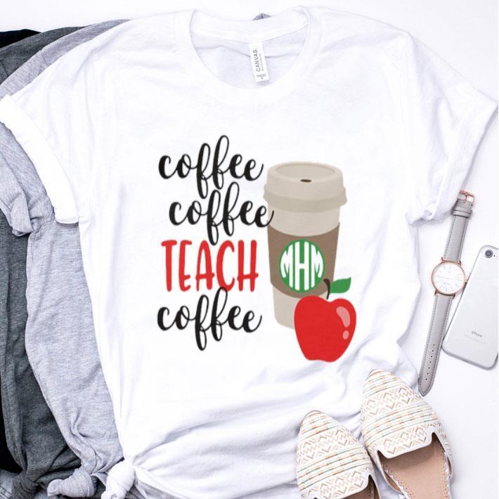 Coffee Coffee Teach Coffee shirt