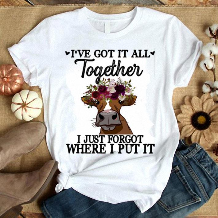 Cow flower i've got it all together i just forgot where i put it shirt