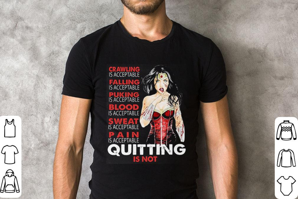 Crawling falling puking blood sweat pain quitting is not Wonder Woman shirt
