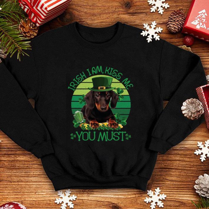 Dachshund Irish I Am Kiss Me You Must St. Patrick's Day shirt