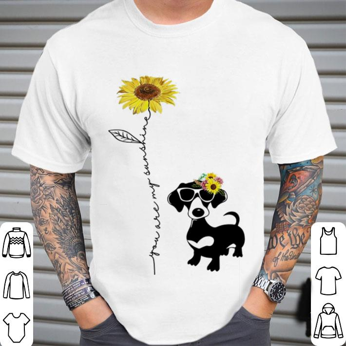 Dachshund You are my sunshine sunflower shirt