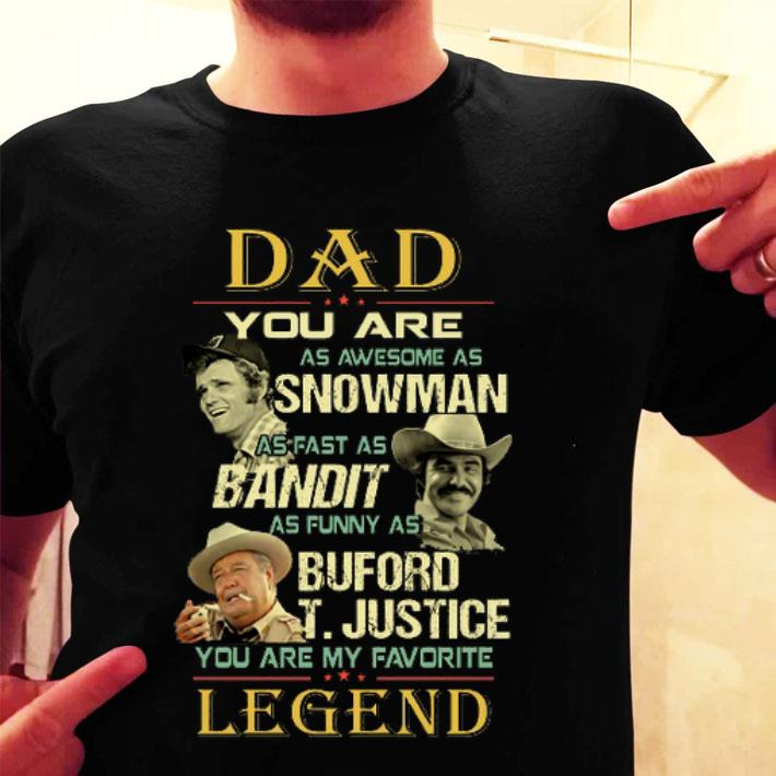 Dad You Are As Awesome As Snowman Bandit Buford T.justice Legend shirt