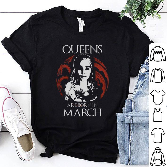 Daenerys Targaryen Game Of Thrones Queens are born in March shirt