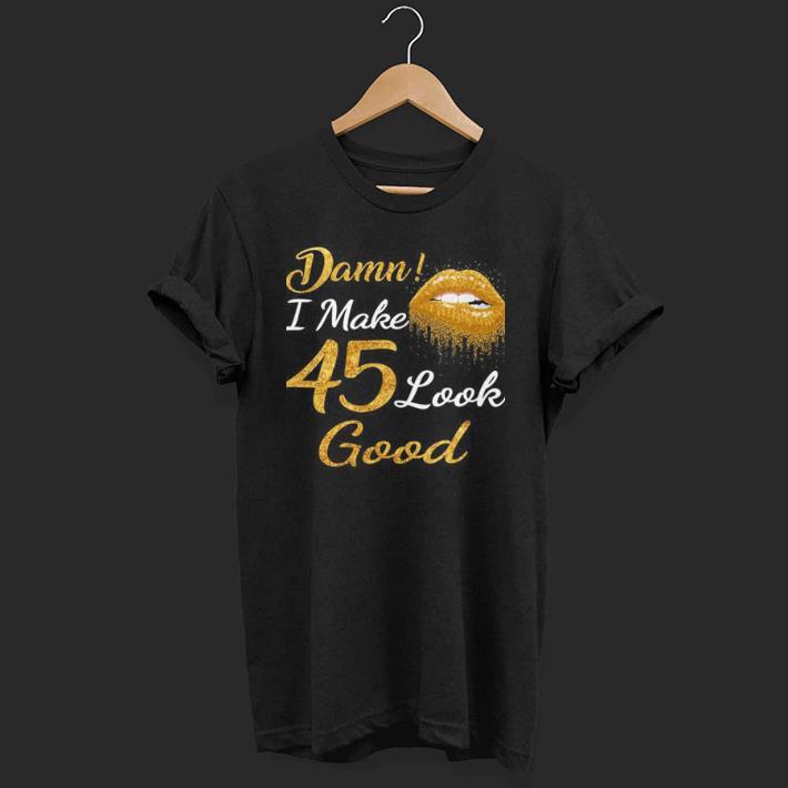 Damn I Make 45 Look Good shirt