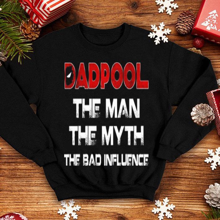 Deadpool Dadpool the man the myth the bad influence shirt
