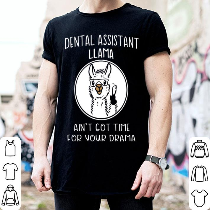 1dff62f1 Dental assistant Llama ain't got time for your drama shirt, hoodie ...