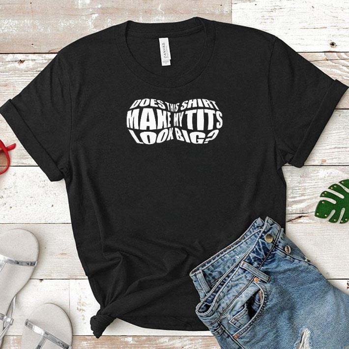 Does this shirt make my tits look big shirt 1