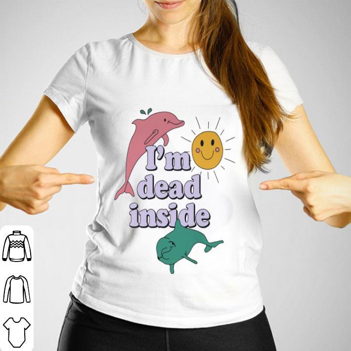 Dolphins I'm dead inside sunshine shirt