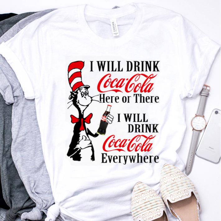 Dr. Seuss i will drink Coca Cola here or there i will drink Coca shirt