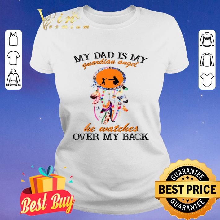 Dream Catcher My Dad Is My Guardian Angel He Watches Over My Back shirt
