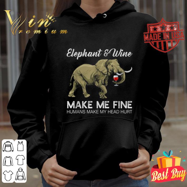 Elephant and Wine make me fine humans make my head hurt shirt