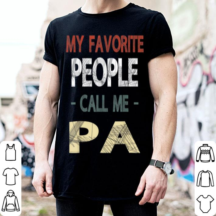 Father's Day My Favorite People Call Me Pa shirt