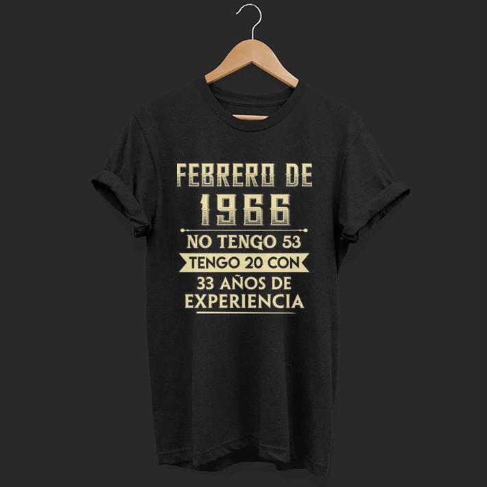 Febrero De 1966 No Tengo 53 Tengo 20 Con 33 Anos De Experiencia shirt
