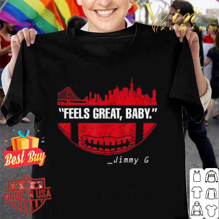 Feels Great Baby Jimmy G San Francisco 49ers shirt