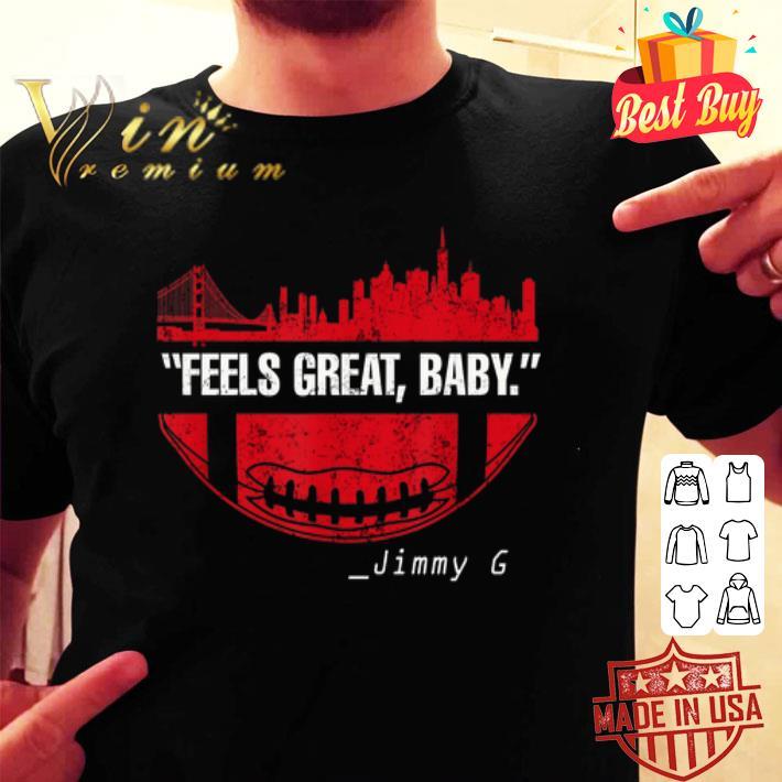Feels Great Baby Jimmy G San Francisco 49ers shirt