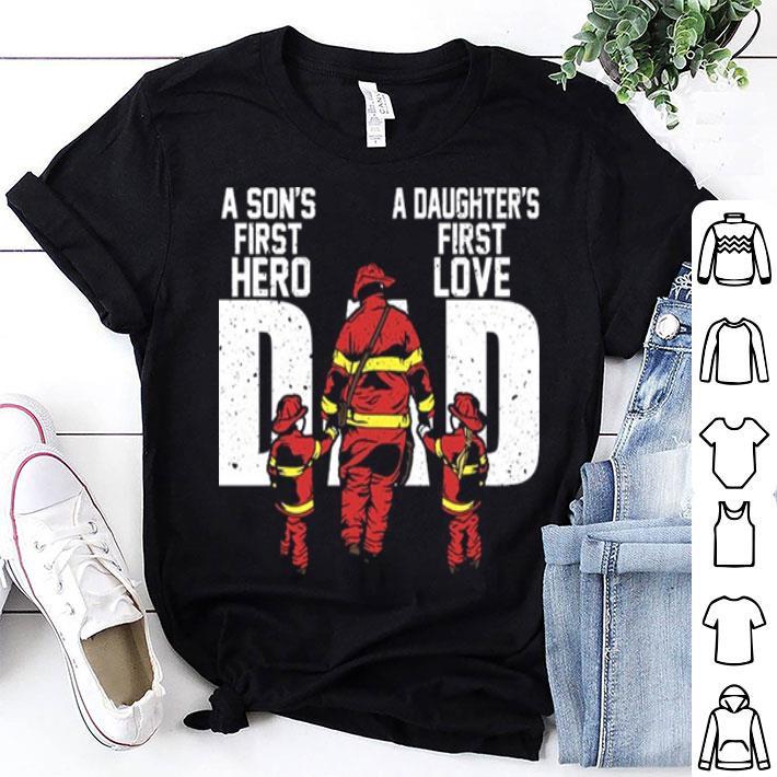 Firefighter DAD a son's first hero a daughter's first love shirt