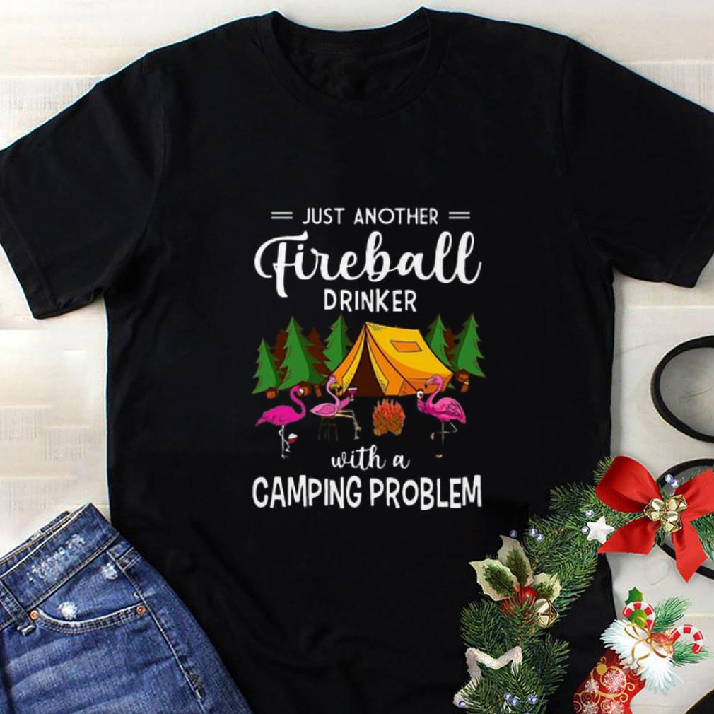 Flamingos just another Fireball Drinker with Camping Problem shirt 1