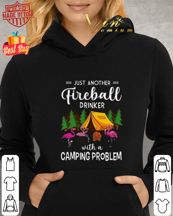 Flamingos just another Fireball Drinker with Camping Problem shirt 2