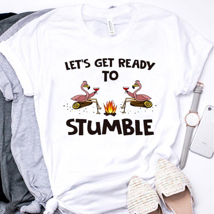 Flamingos let's get ready to stumble shirt
