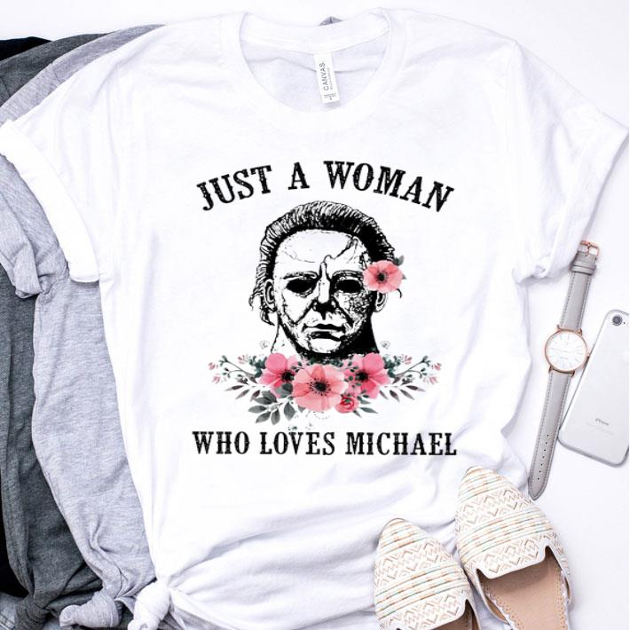 Flowers Just a woman who loves Michael Myers shirt
