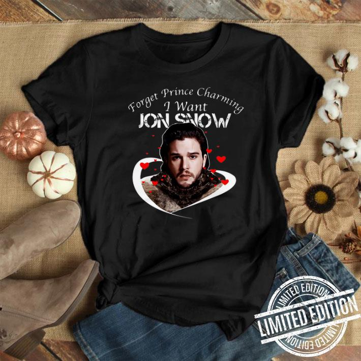 Forget Prince charming I want Jon Snow Game of Thrones shirt