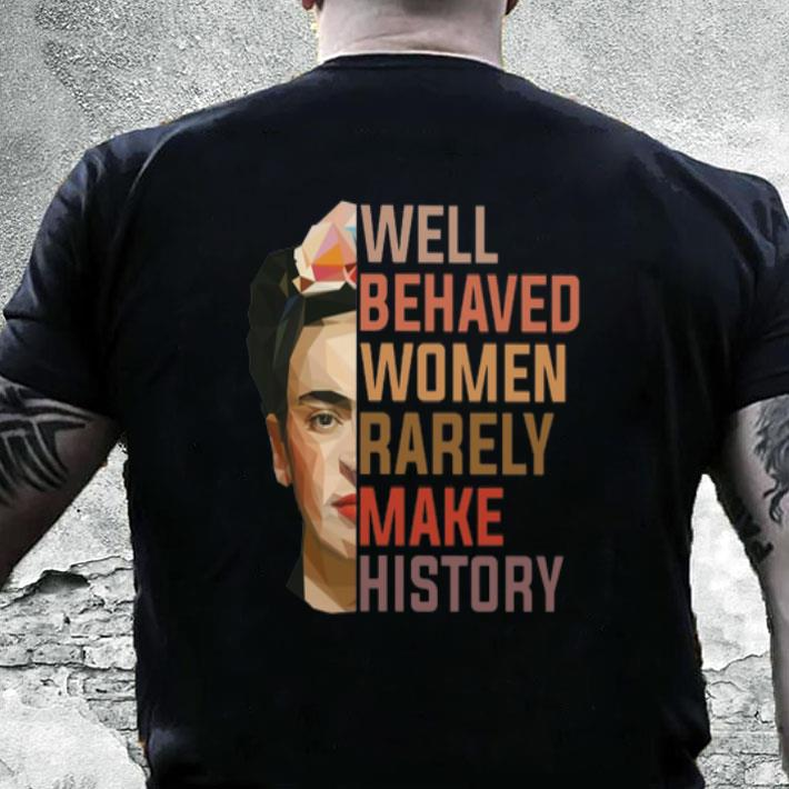 Frida Kahlo Well behaved women rarely make history shirt
