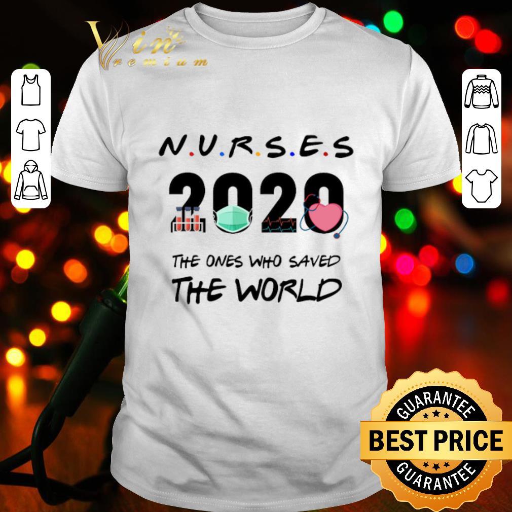 Friends Nurses 2020 the ones who saved the world Coronavirus shirt