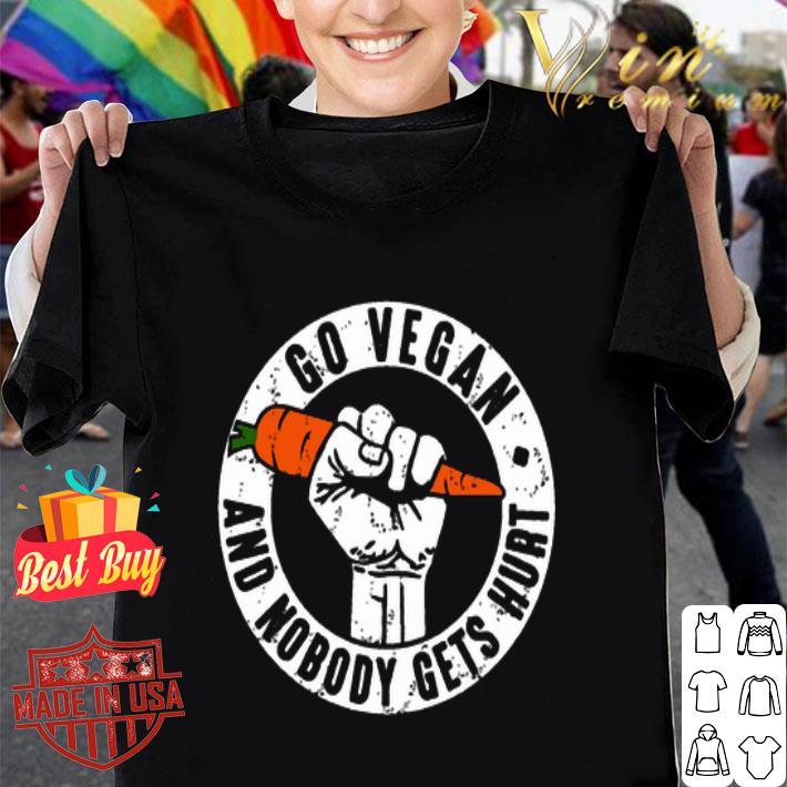 Go vegan and nobody gets hurt shirt