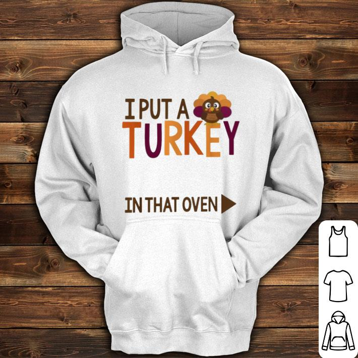 Gobbling I put a Turkey in the oven shirt