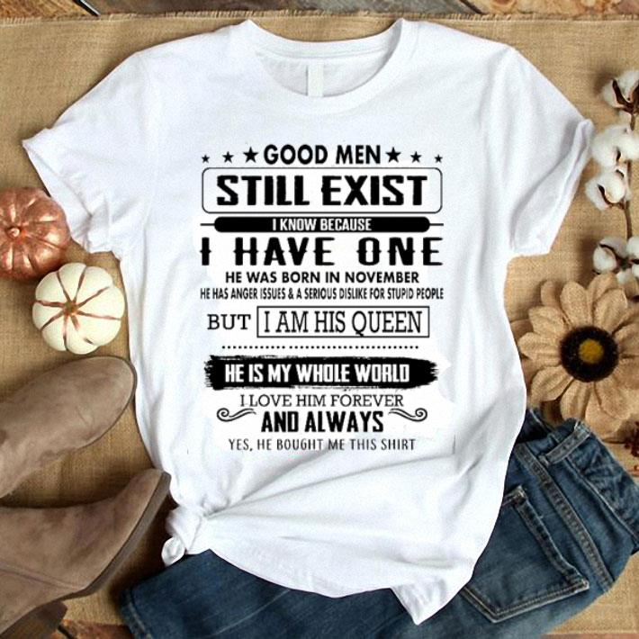 Good men still exist i know because i have one he was born in november shirt