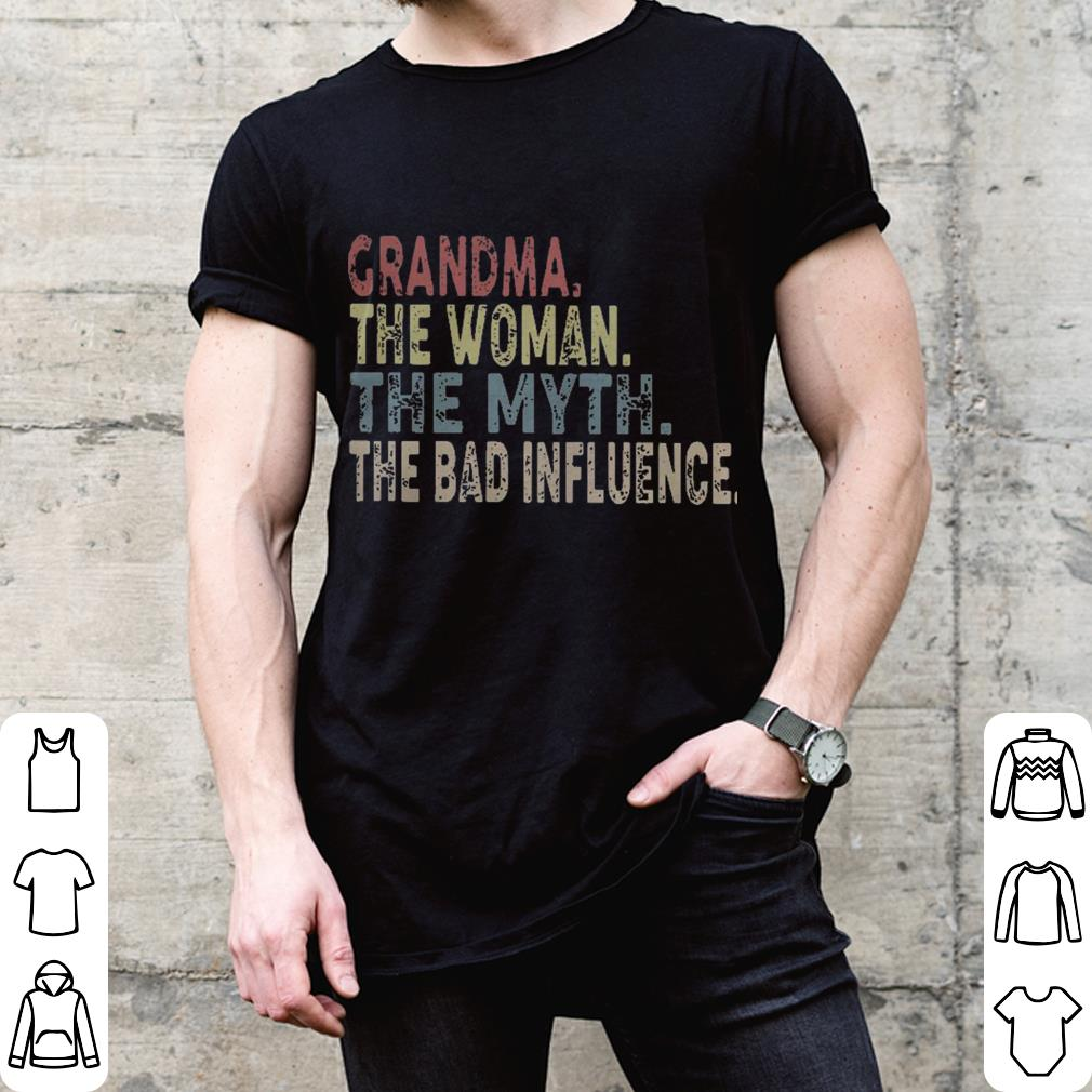 Grandma The Woman The Myth The bad Influence shirt