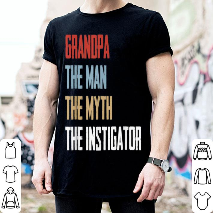 Grandpa The Man The Myth The Instigator Father Day shirt