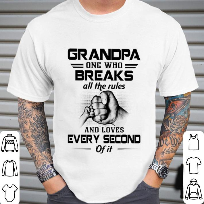 Grandpa one who breaks all the rules and loves every second of it shirt