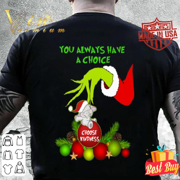 Grinch you always have a choice choose kindness elephant shirt